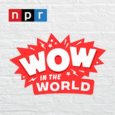 Wow in the World : NPR